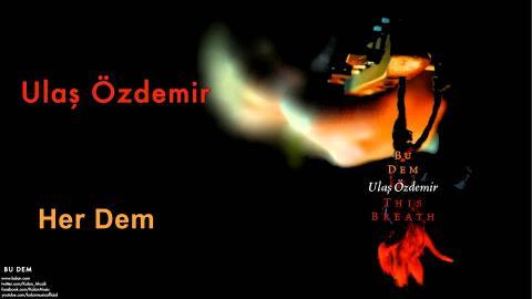 Ulaş Özdemir - Her Dem [ Bu Dem © 2008 Kalan Müzik ]