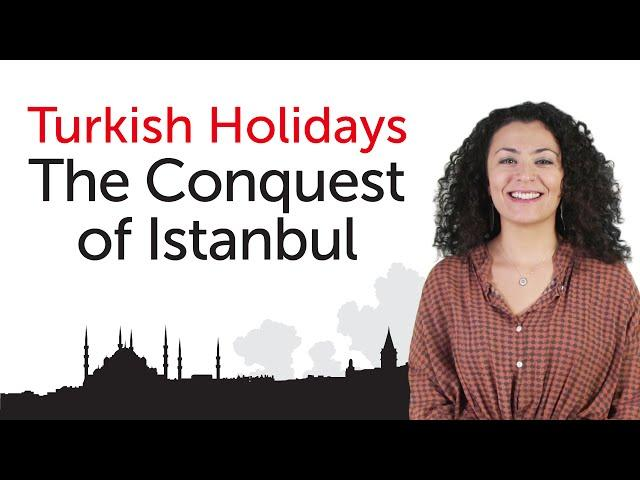 Turkish Holidays - The Conquest of Istanbul - İstanbul'un Fethi