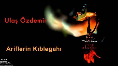 Ulaş Özdemir - Ariflerin Kıblegahı [ Bu Dem © 2008 Kalan Müzik ]