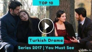 Top 10 Turkish Drama Series 2017 - Turkish Series